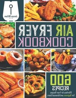 Air Fryer Cookbook  600 Effortless Air Fryer Recipes for Beg