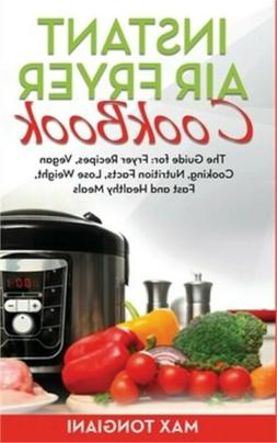 Instant Air Fryer Cookbook: The Guide for: Fryer Recipes, Ve