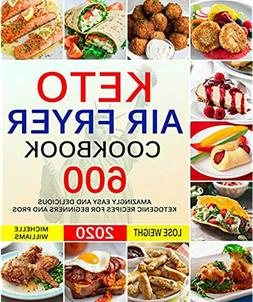 Keto Air Fryer Cookbook -600 Amazingly Easy