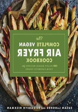 The Complete Vegan Air Fryer Cookbook 150 Plant-Based Recipe