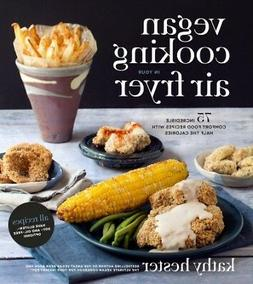 Vegan cooking in your air fryer : 75 Incredible Comfort Food